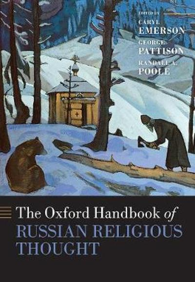 The Oxford Handbook of Russian Religious Thought - Caryl Emerson