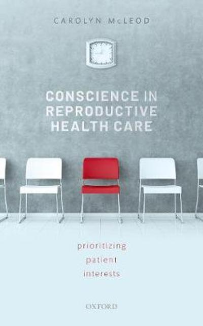 Conscience in Reproductive Health Care - Carolyn McLeod