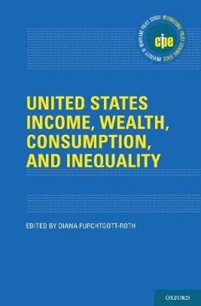 United States Income, Wealth, Consumption, and Inequality - Diana Furchtgott-Roth