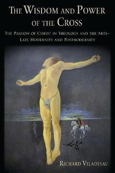 The Wisdom and Power of the Cross - Richard Viladesau