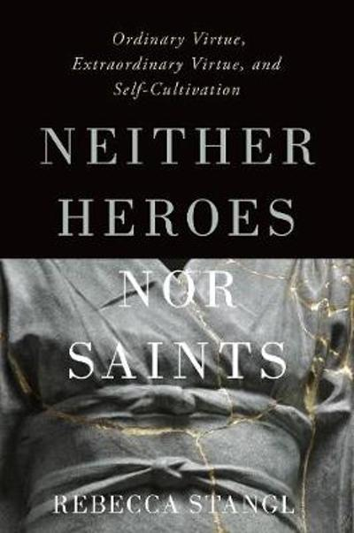 Neither Heroes nor Saints - Rebecca Stangl
