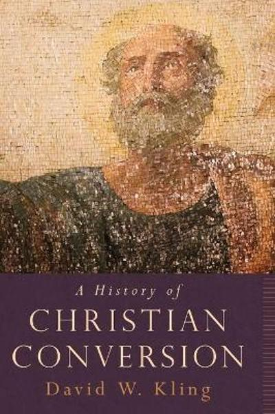 A History of Christian Conversion - David W. Kling