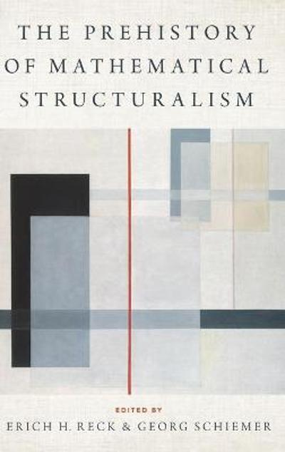 The Prehistory of Mathematical Structuralism - Erich H. Reck