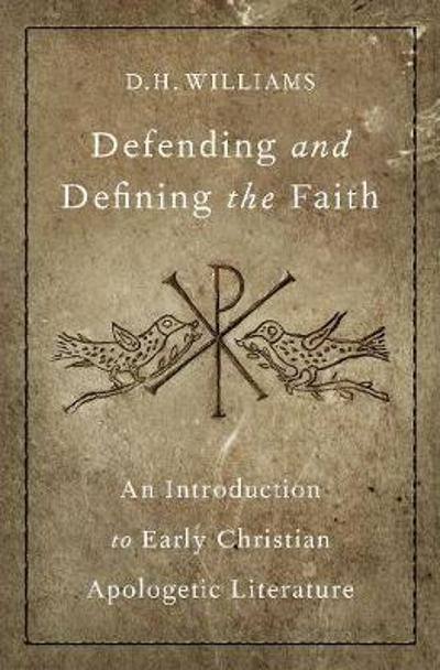 Defending and Defining the Faith - D. H. Williams