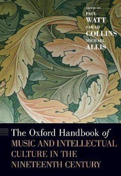 The Oxford Handbook of Music and Intellectual Culture in the Nineteenth Century - Paul Watt