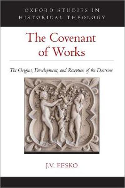 The Covenant of Works - J. V. Fesko