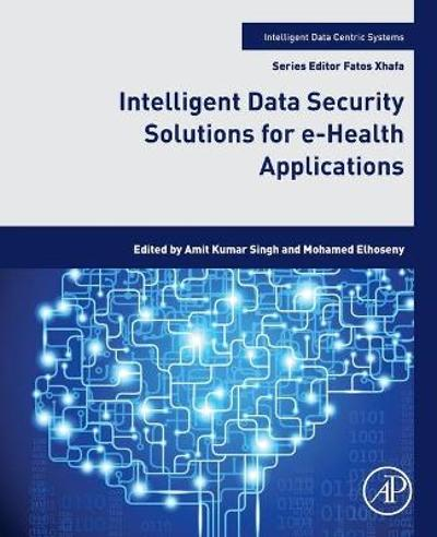 Intelligent Data Security Solutions for e-Health Applications - Amit Kumar Singh