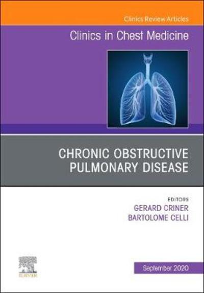 Chronic Obstructive Pulmonary Disease, An Issue of Clinics in Chest Medicine - Gerard Criner