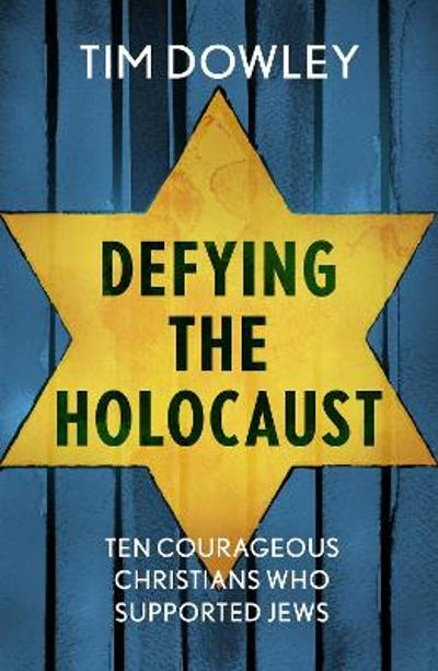 Defying the Holocaust: Ten courageous Christians who supported Jews -