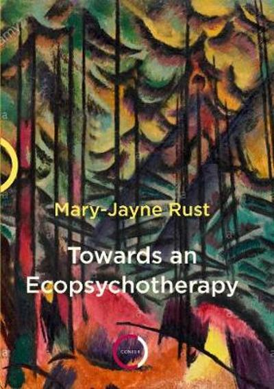 Towards an Ecopsychotherapy - Mary-Jayne Rust