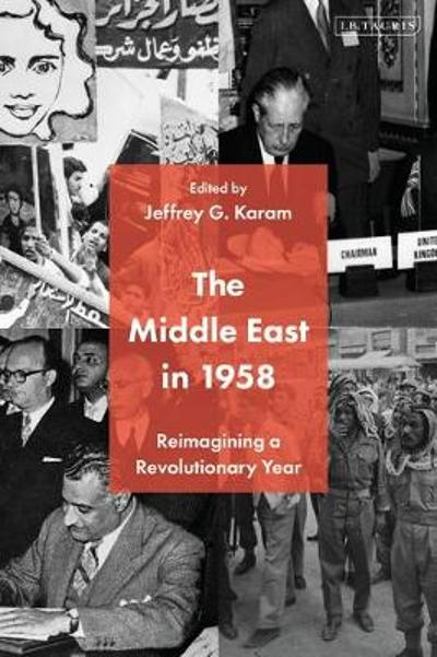 The Middle East in 1958 - Jeffrey G. Karam