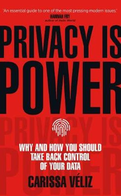 Privacy is Power - Carissa Veliz