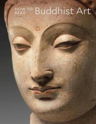 How to Read Buddhist Art - Kurt A. Behrendt