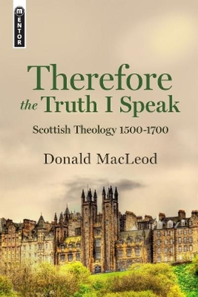 Therefore the Truth I Speak - Donald MacLeod