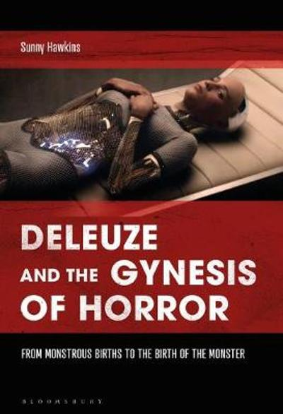 Deleuze and the Gynesis of Horror - Sunny Hawkins