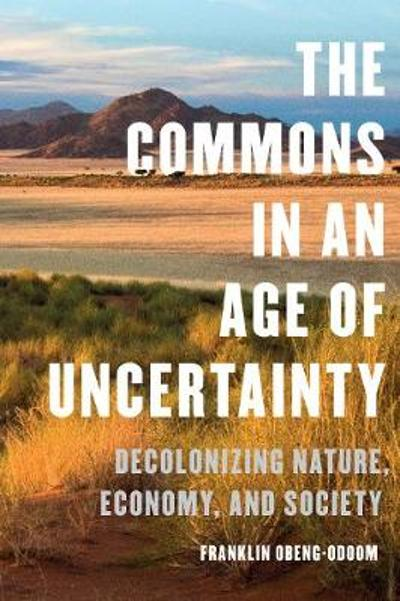 The Commons in an Age of Uncertainty - Franklin Obeng-Odoom