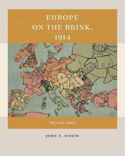 Europe on the Brink, 1914 - John E. Moser