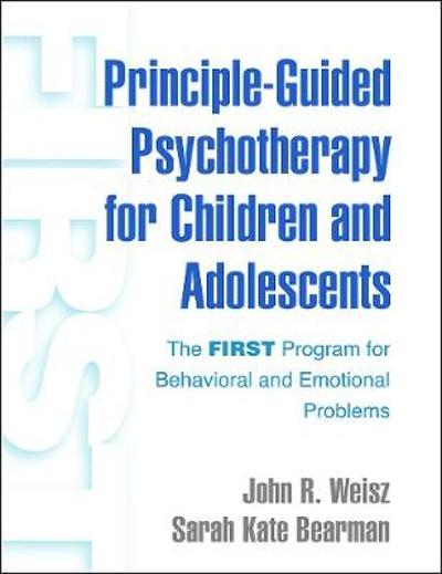 Principle-Guided Psychotherapy for Children and Adolescents - John R Weisz