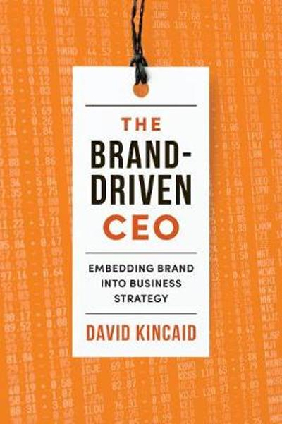 The Brand-Driven CEO - David Kincaid