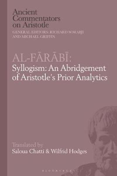 Al-Farabi, Syllogism: An Abridgement of Aristotle's Prior Analytics - Dr Saloua Chatti