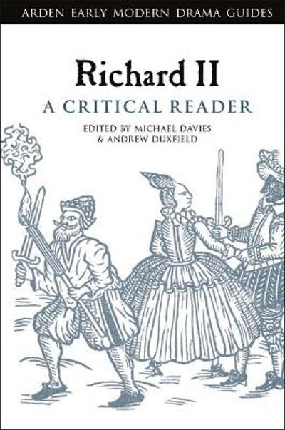 Richard II: A Critical Reader - Andrew Duxfield