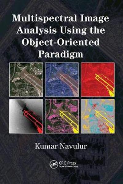 Multispectral Image Analysis Using the Object-Oriented Paradigm - Kumar Navulur