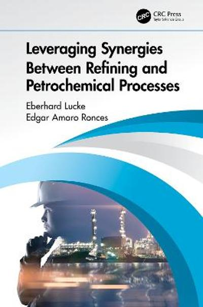 Leveraging Synergies Between Refining and Petrochemical Processes - Eberhard Lucke