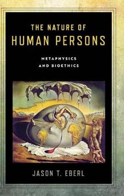 The Nature of Human Persons - Jason T. Eberl