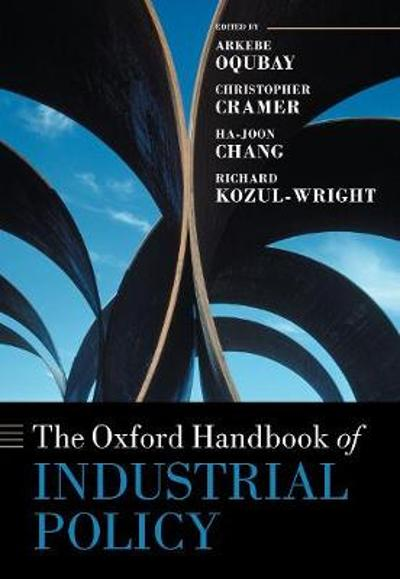 The Oxford Handbook of Industrial Policy - Arkebe Oqubay