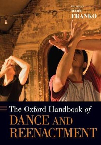 The Oxford Handbook of Dance and Reenactment - Mark Franko