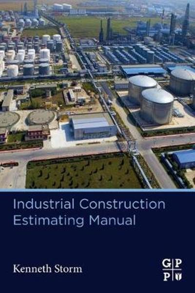 Industrial Construction Estimating Manual - Kenneth Storm
