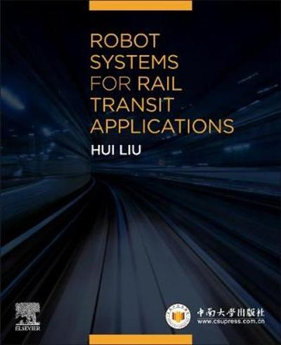Robot Systems for Rail Transit Applications - Hui Liu