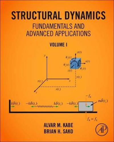 Structural Dynamics Fundamentals and Advanced Applications, Volume I - Alvar M. Kabe