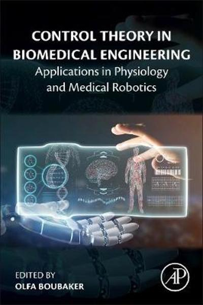 Control Theory in Biomedical Engineering - Olfa Boubaker