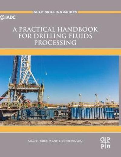 A Practical Handbook for Drilling Fluids Processing - Samuel Bridges