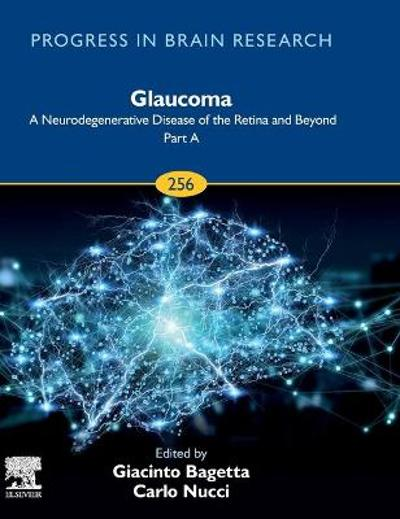 Glaucoma: A Neurodegenerative Disease of the Retina and Beyond: Part A - Giacinto Bagetta