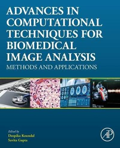 Advances in Computational Techniques for Biomedical Image Analysis - Deepika Koundal