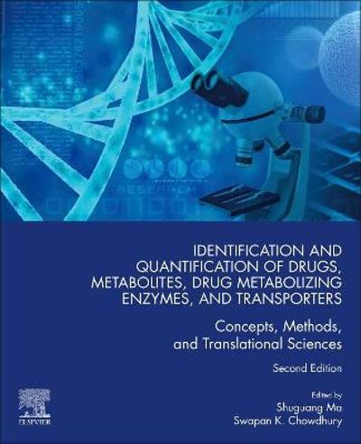 Identification and Quantification of Drugs, Metabolites, Drug Metabolizing Enzymes, and Transporters - Shuguang Ma