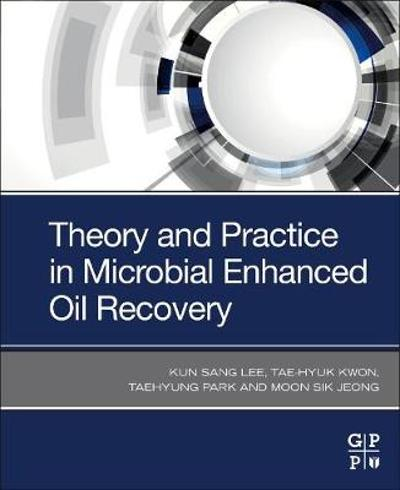 Theory and Practice in Microbial Enhanced Oil Recovery - Kun Sang Lee