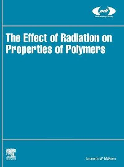 The Effect of Radiation on Properties of Polymers - Laurence W. McKeen