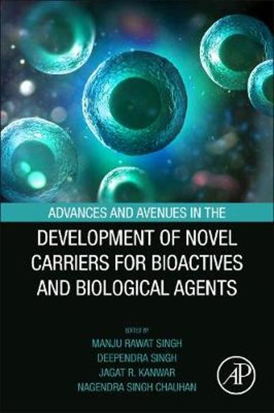 Advances and Avenues in the Development of Novel Carriers for Bioactives and Biological Agents - Manju Rawat Singh