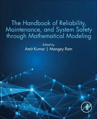 The Handbook of Reliability, Maintenance, and System Safety through Mathematical Modeling - Amit Kumar