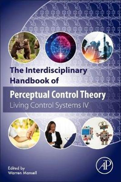 The Interdisciplinary Handbook of Perceptual Control Theory - Warren Mansell