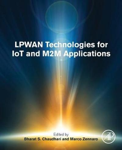 LPWAN Technologies for IoT and M2M Applications - Bharat S. Chaudhari