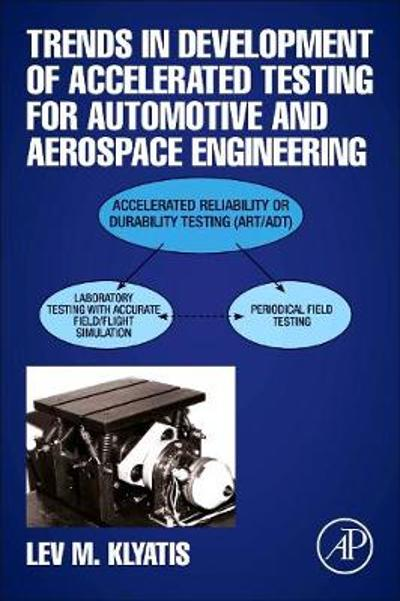 Trends in Development of Accelerated Testing for Automotive and Aerospace Engineering - Lev M. Klyatis