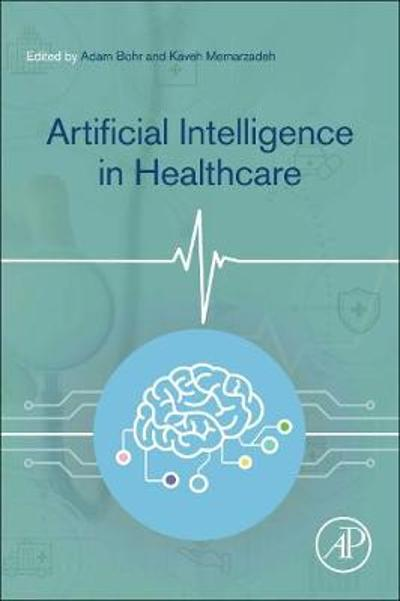 Artificial Intelligence in Healthcare - Adam Bohr