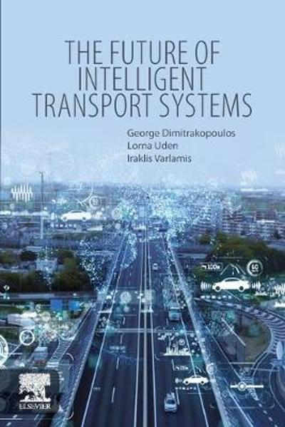 The Future of Intelligent Transport Systems - George J. Dimitrakopoulos