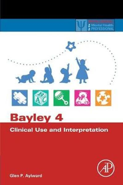 Bayley 4 Clinical Use and Interpretation - Glen P. Aylward