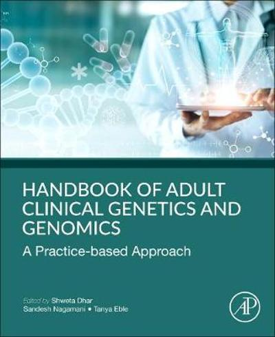 Handbook of Clinical Adult Genetics and Genomics - Shweta Dhar