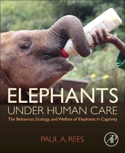 Elephants Under Human Care - Paul A. Rees